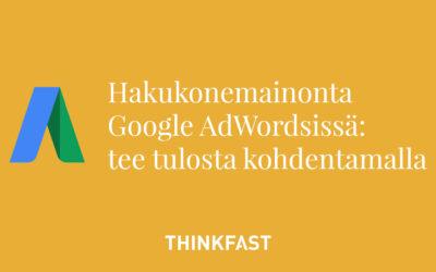 Hakukonemainonta Google Ads työkalussa (ent. AdWords) – tee tulosta kohdentamalla