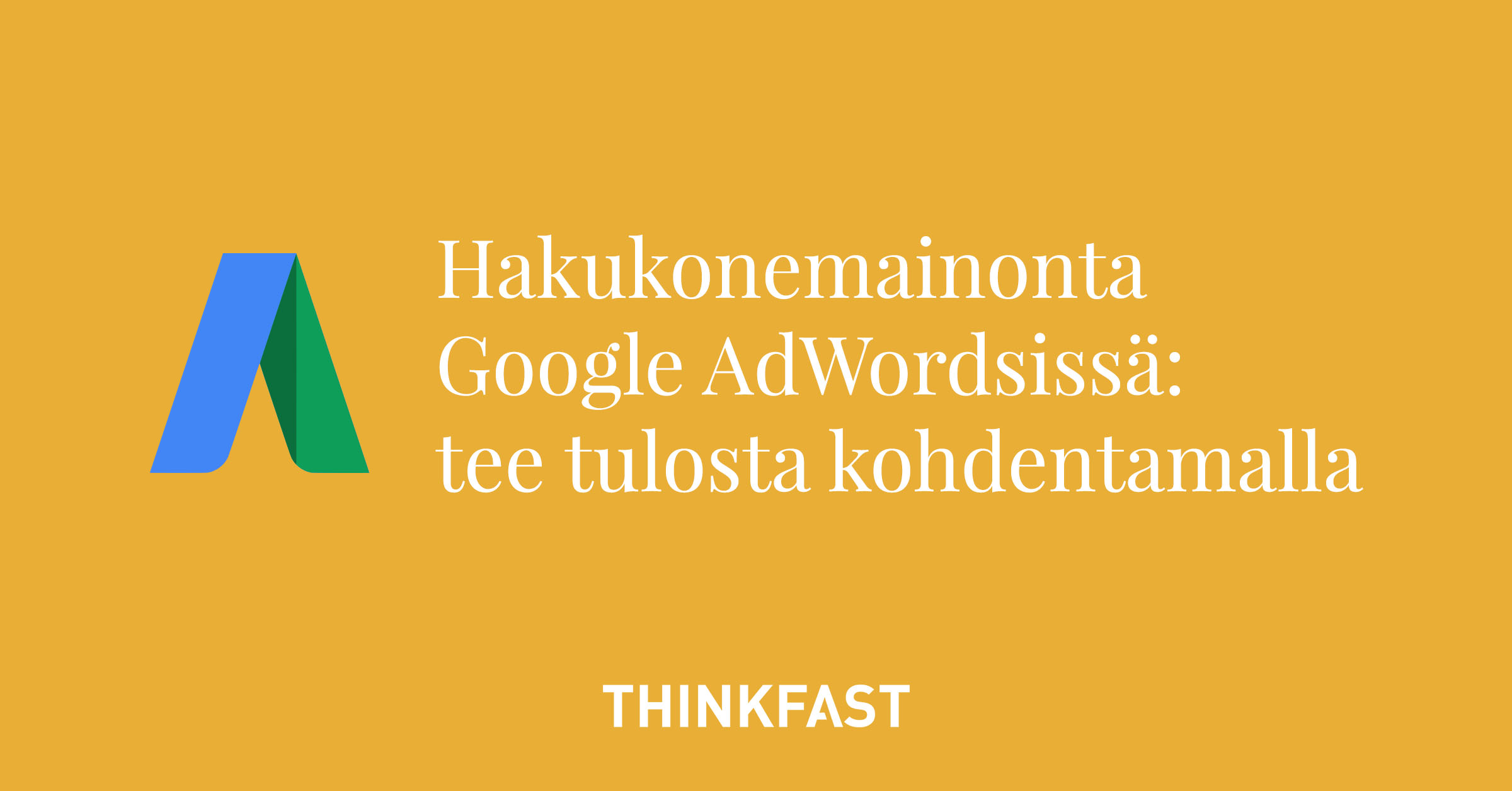 Hakukonemainonta Google AdWordsissä: tee tulosta kohdentamalla